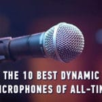 The 10 Best dynamic microphones of ALL-TIME