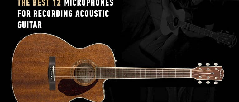 The Best 12 Microphones for Recording Acoustic Guitar
