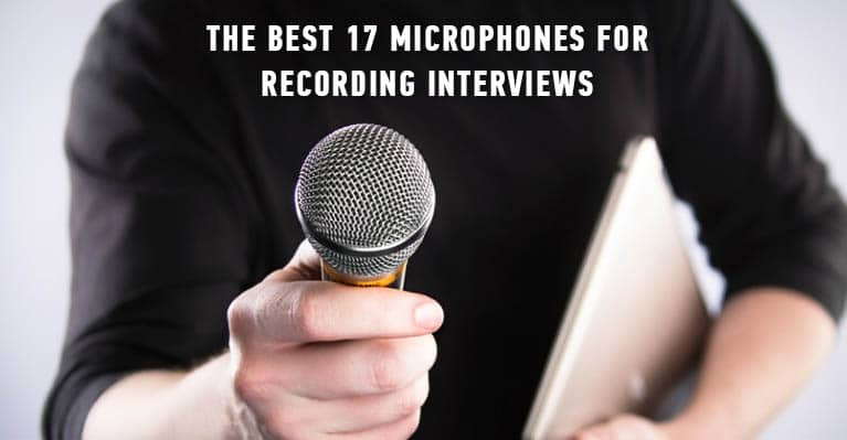 The best 17 microphones for recording interviews