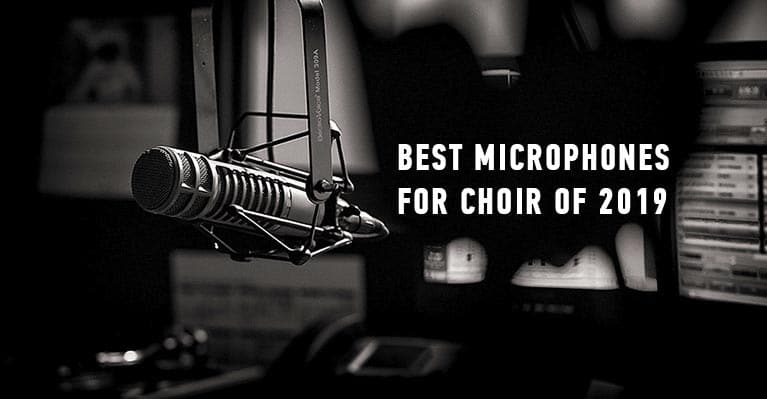 Best microphones for choir of 2019