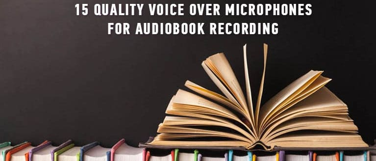 15 Quality Voice Over Microphones for audiobook recording