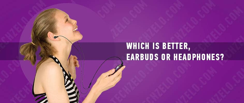 Which is better, earbuds or headphones