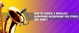 How to choose a wireless saxophone microphone for studio and home