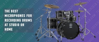The Best Microphones for Recording Drums at Studio or Home