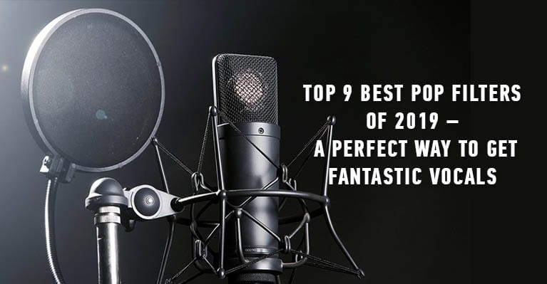 Top 9 Best Pop Filters of 2019 – A Perfect Way To Get Fantastic Vocals
