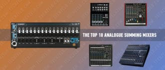 The Top 10 Analogue Summing Mixers