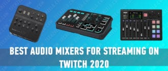 Best Audio Mixers for Streaming on Twitch 2020
